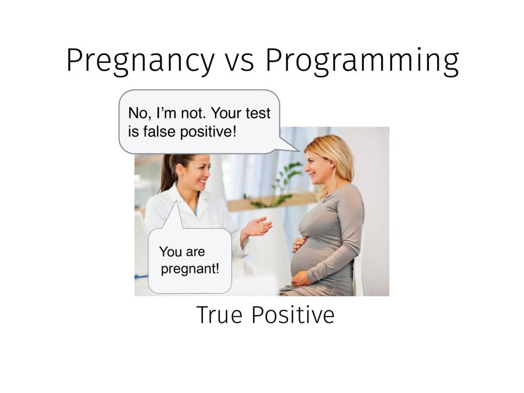 Pregnancy vs Programming True Positive are No, ...