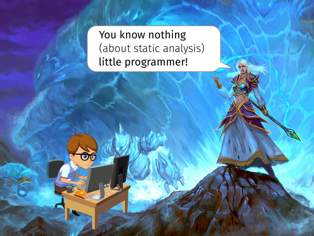 You know nothing (about static analysis) little...