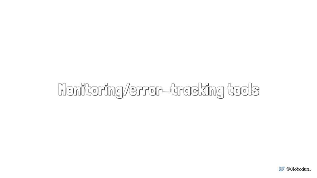 @slobodan_ Monitoring/error-tracking tools