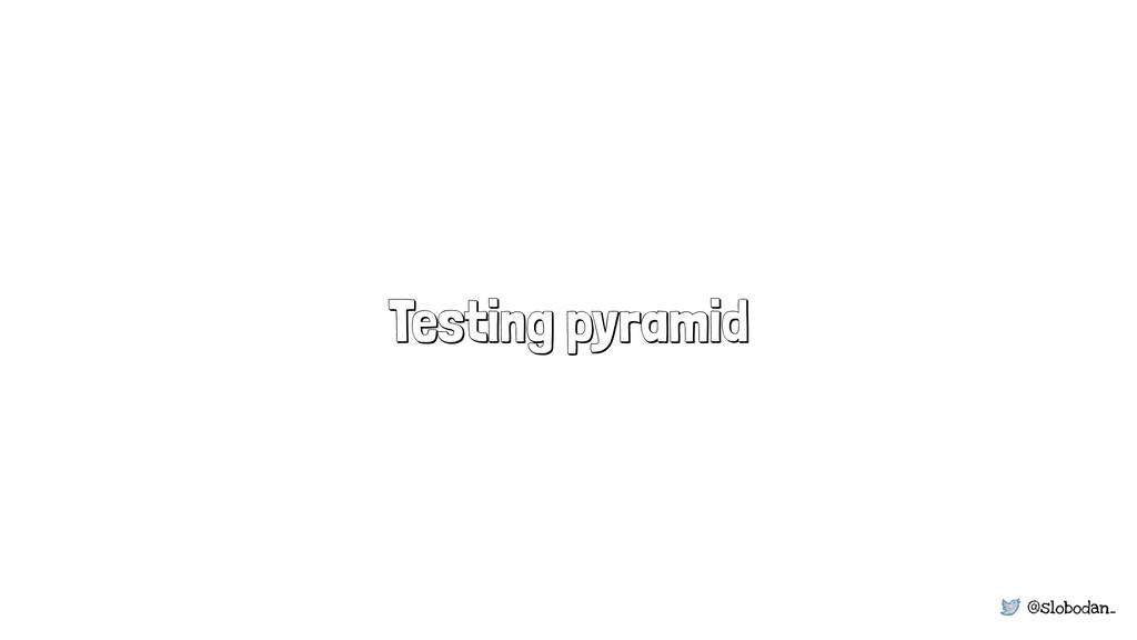 @slobodan_ Testing pyramid