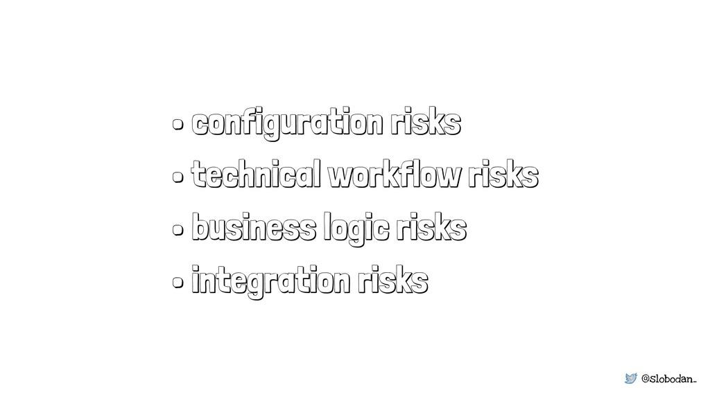 @slobodan_ • configuration risks • technical wo...