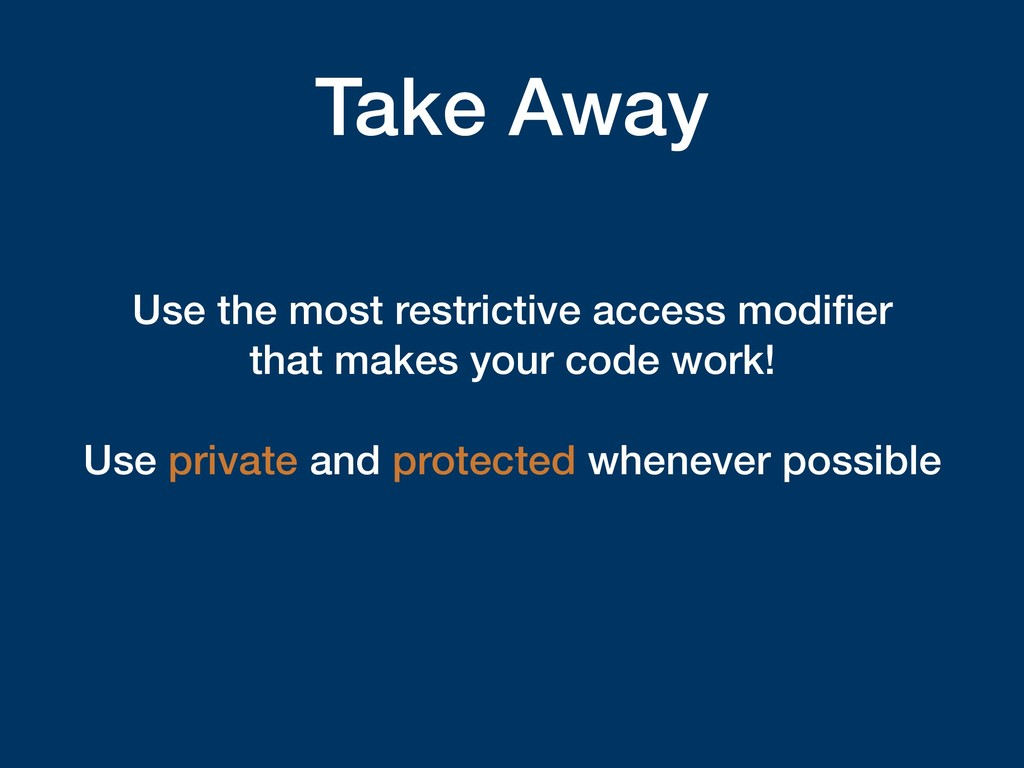 Take Away Use the most restrictive access modifi...