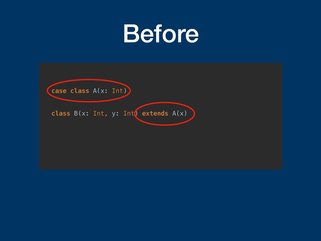 Before case class A(x: Int) class B(x: Int, y: ...
