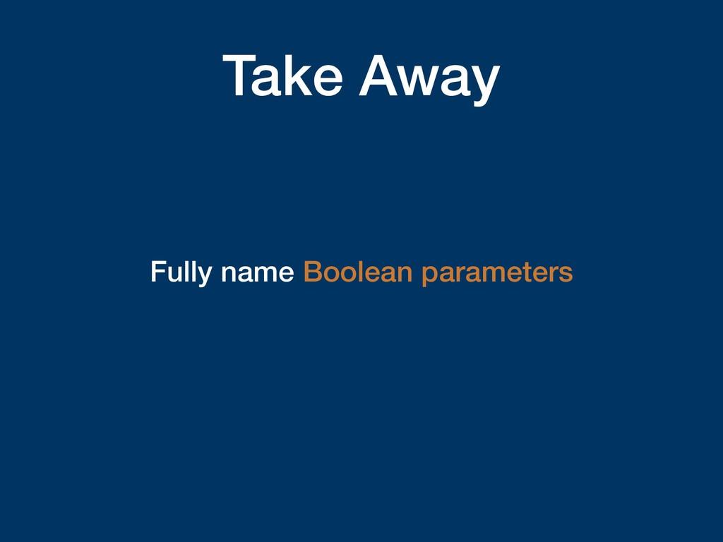 Take Away Fully name Boolean parameters