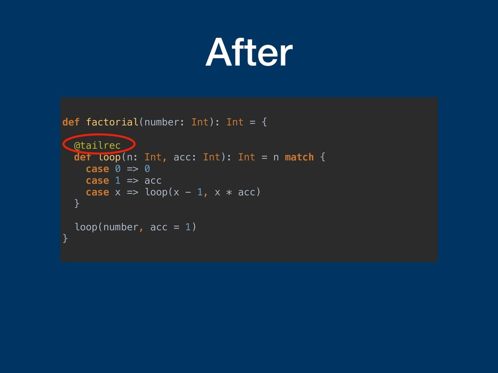 After def factorial(number: Int): Int = { @tail...