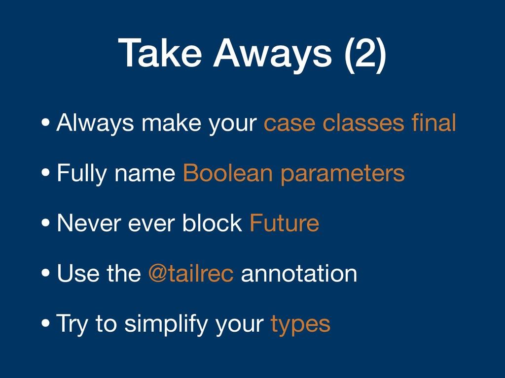 Take Aways (2) •Always make your case classes fi...