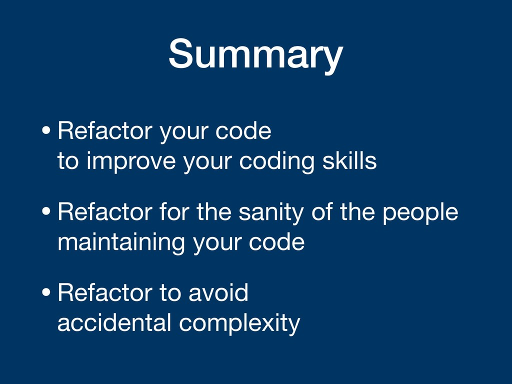 Summary •Refactor your code 