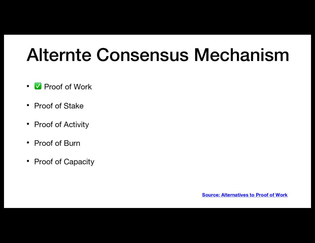 Alternte Consensus Mechanism • ✅ Proof of Work ...
