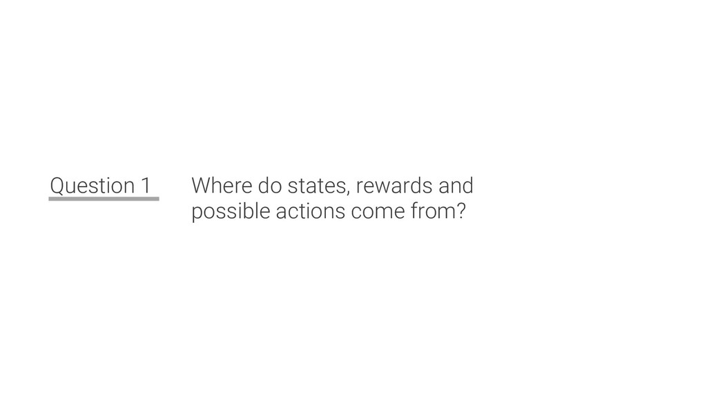 Question 1 Where do states, rewards and possibl...