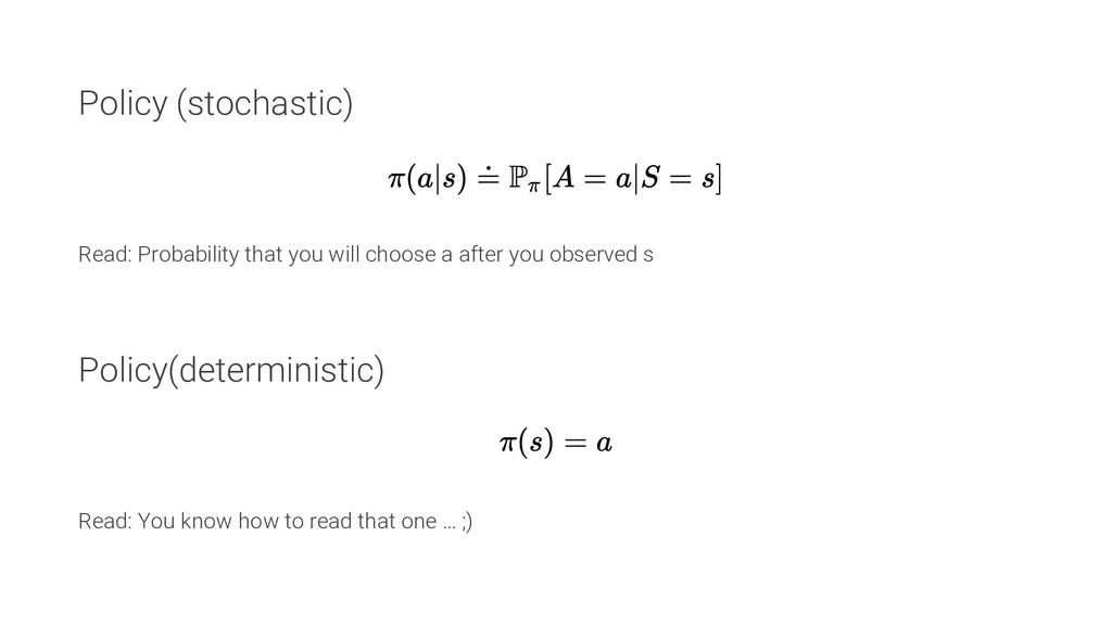 Policy (stochastic) Read: Probability that you ...