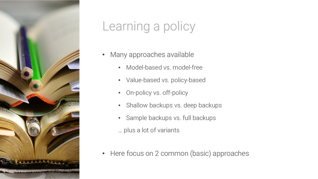 Learning a policy • Many approaches available •...