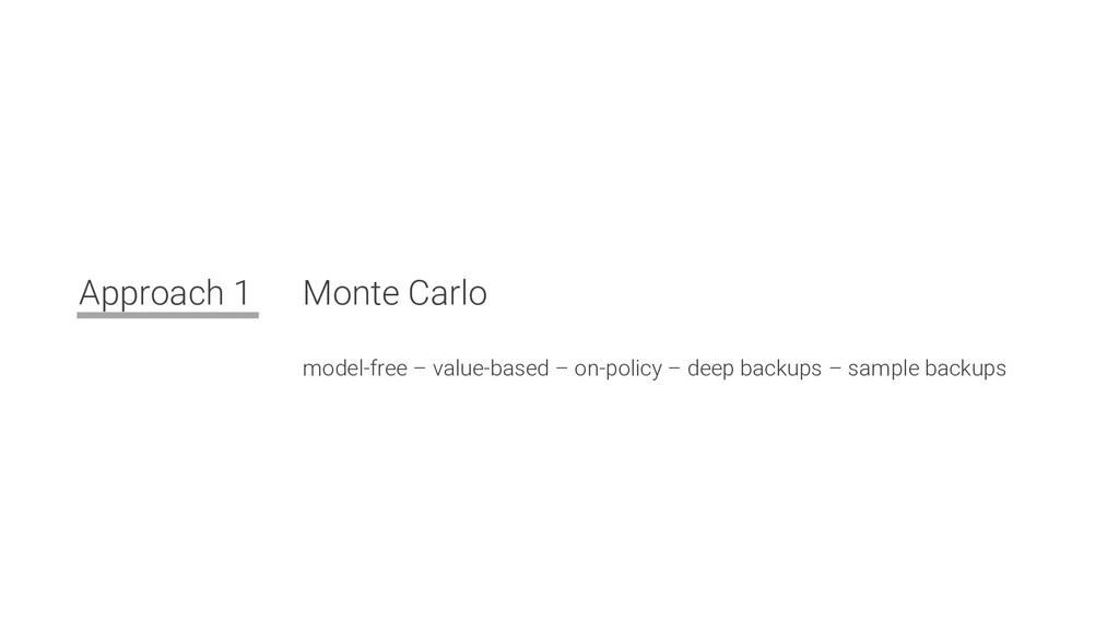 Approach 1 Monte Carlo model-free – value-based...