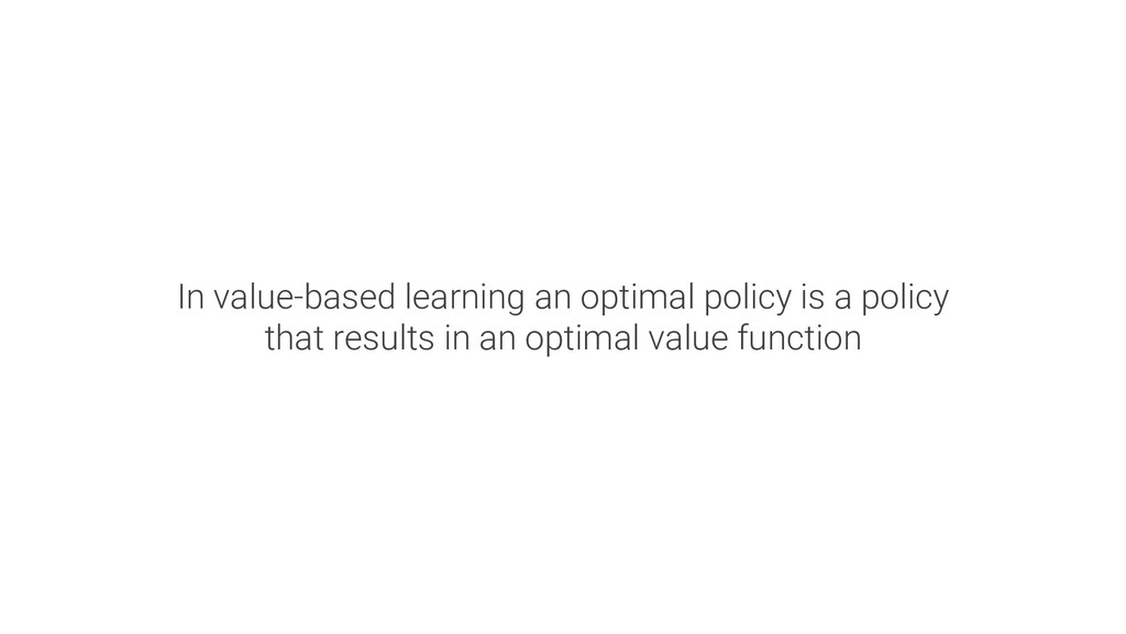 In value-based learning an optimal policy is a ...