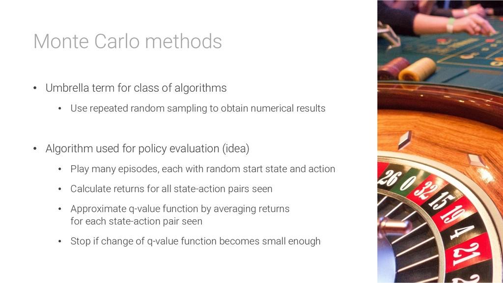 Monte Carlo methods • Umbrella term for class o...