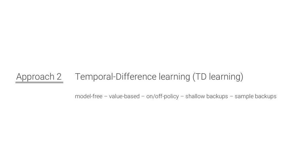 Approach 2 Temporal-Difference learning (TD lea...