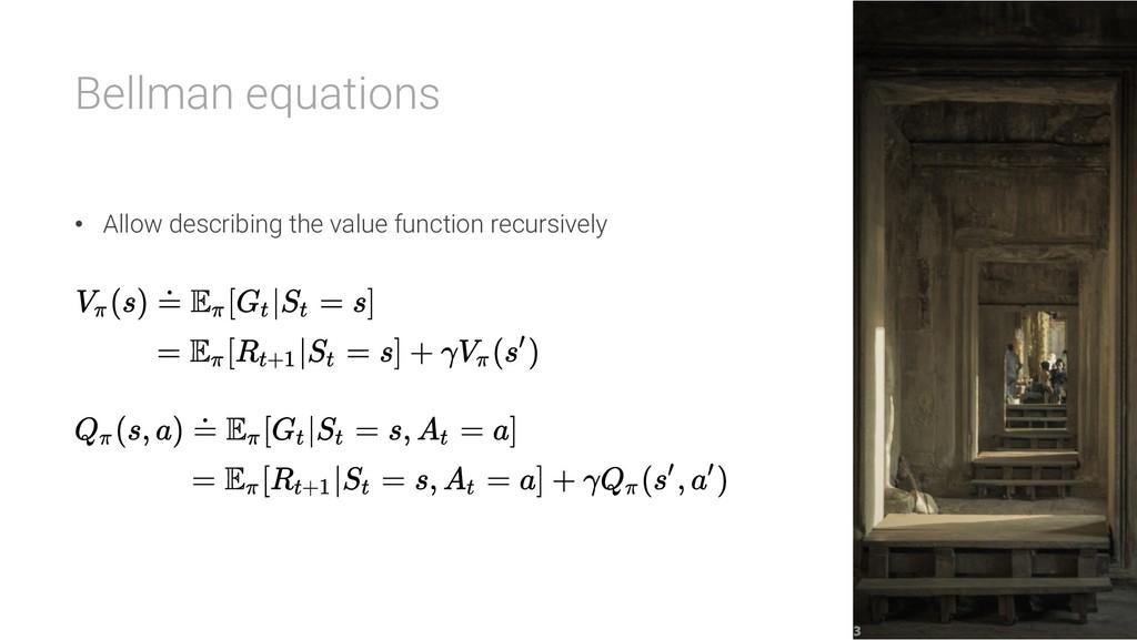 Bellman equations • Allow describing the value ...