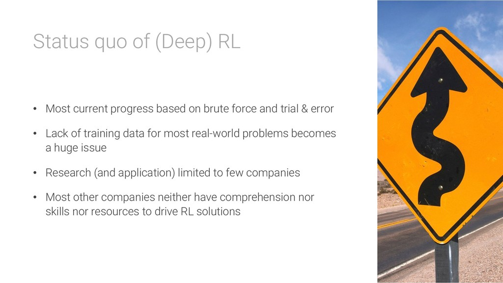 Status quo of (Deep) RL • Most current progress...