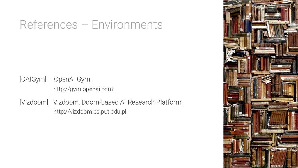 References – Environments [OAIGym] OpenAI Gym, ...