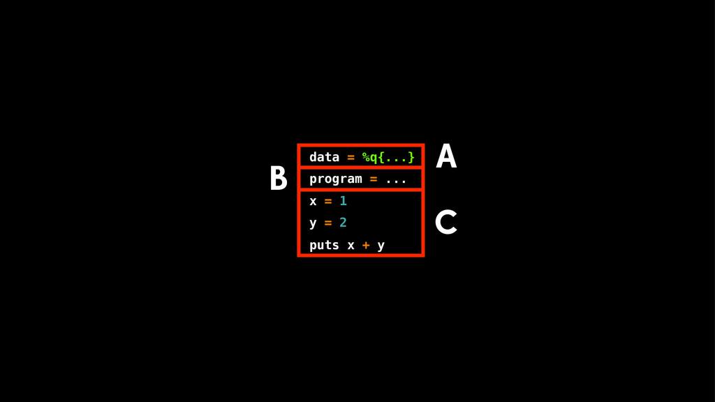 data = %q{...} program = ... x = 1 y = 2 puts x...