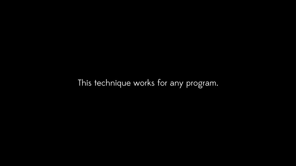 This technique works for any program.