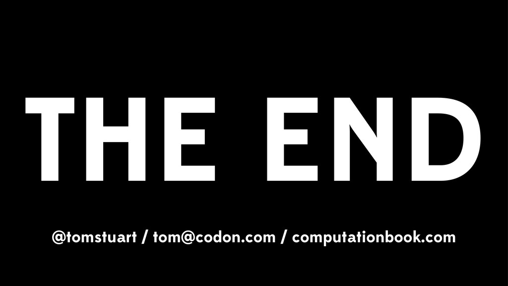 THE END @tomstuart / tom@codon.com / computatio...
