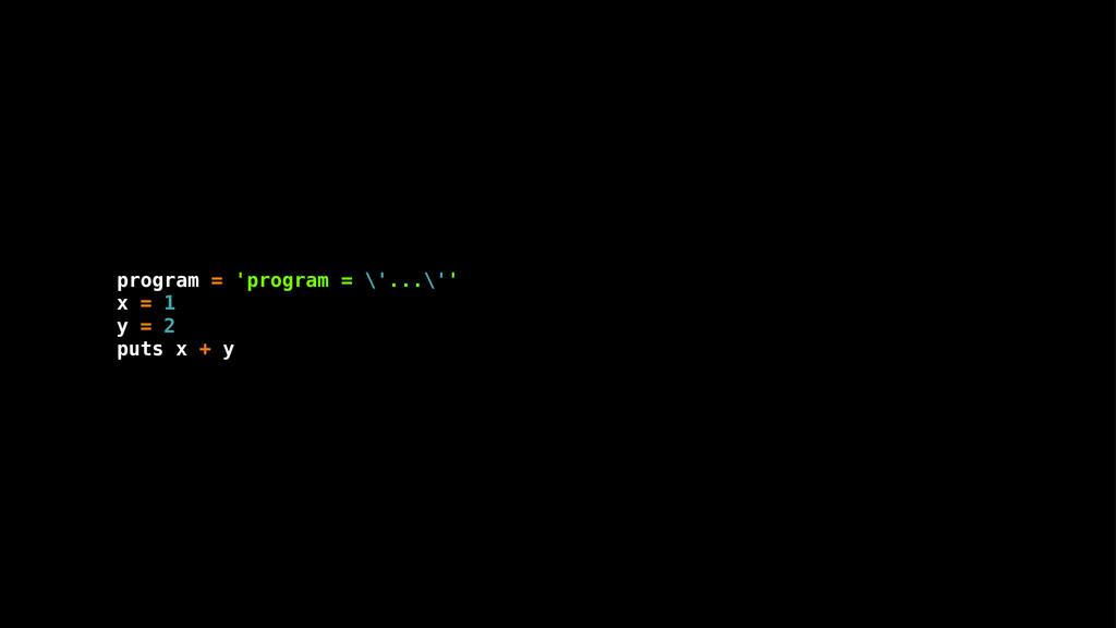 program = 'program = \'...\'' x = 1 y = 2 puts ...