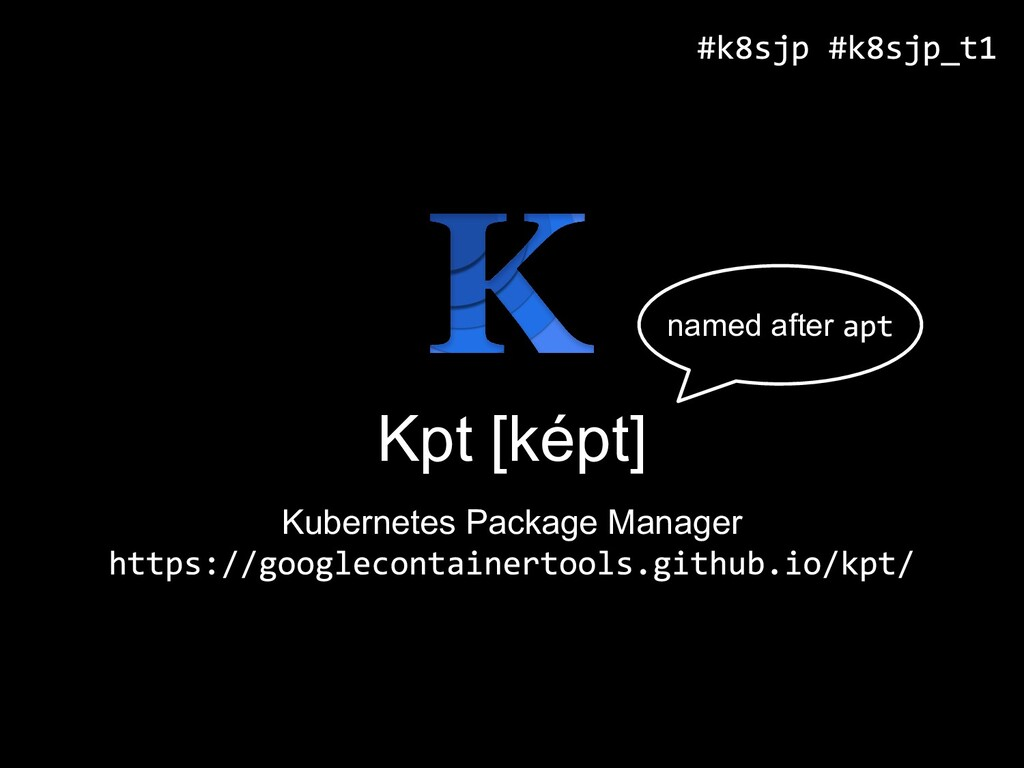 Kpt [képt] Kubernetes Package Manager named aft...