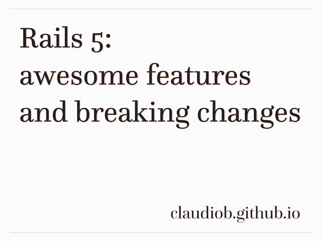 Rails 5: awesome features and breaking changes ...
