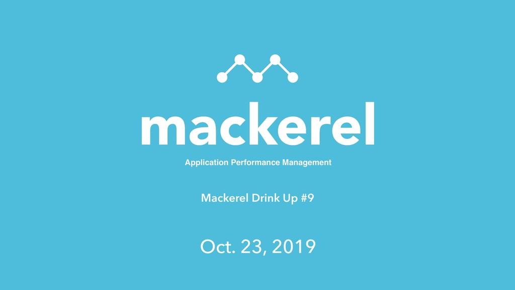 Mackerel Drink Up #9 Application Performance Ma...