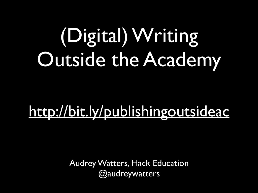 (Digital) Writing Outside the Academy Audrey W...