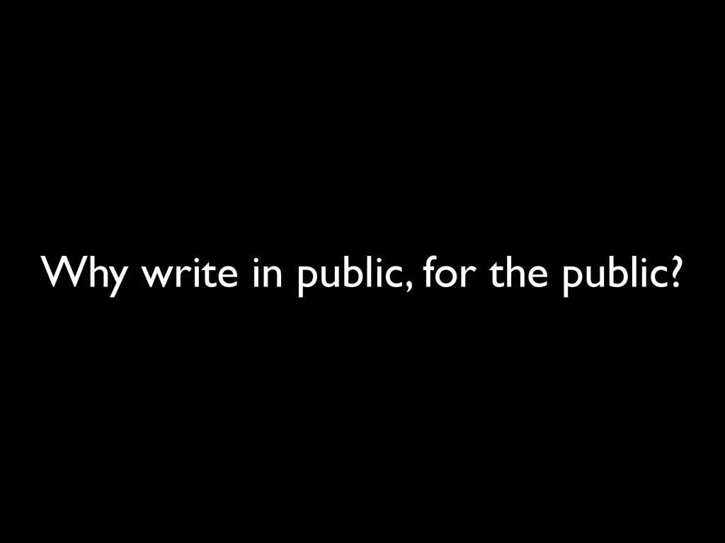 Why write in public, for the public?