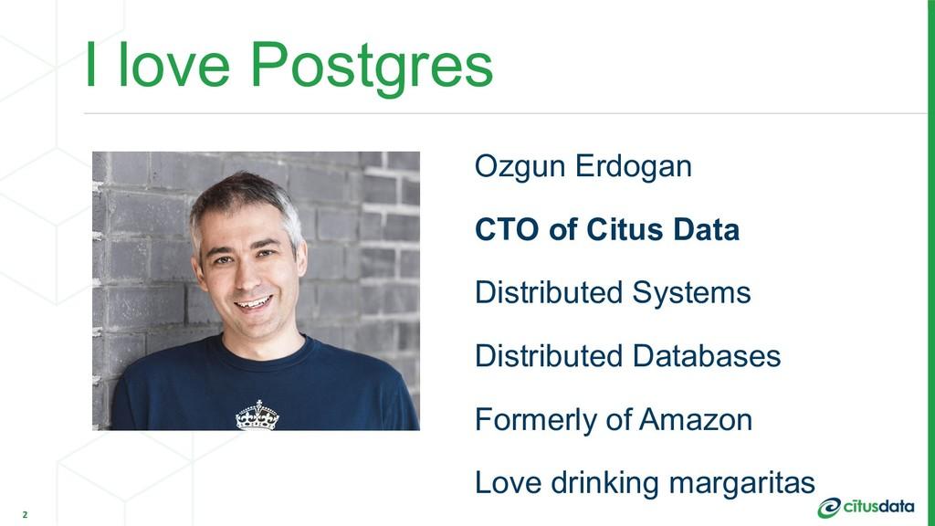 I love Postgres 2 Ozgun Erdogan CTO of Citus Da...