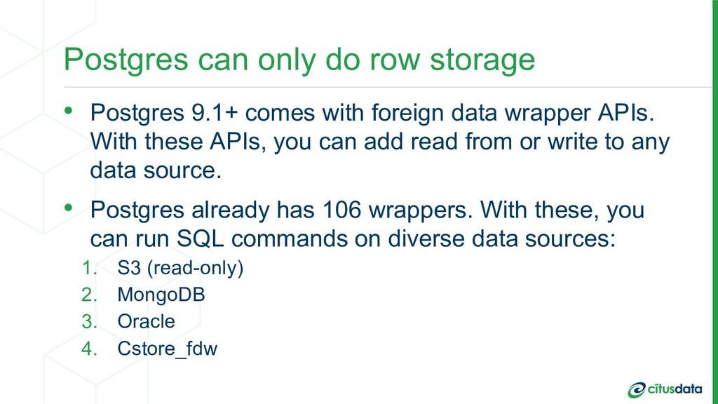 Postgres can only do row storage • Postgres 9.1...
