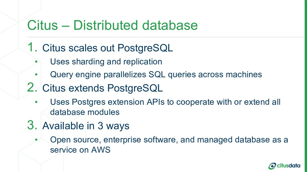 Citus – Distributed database 1. Citus scales ou...