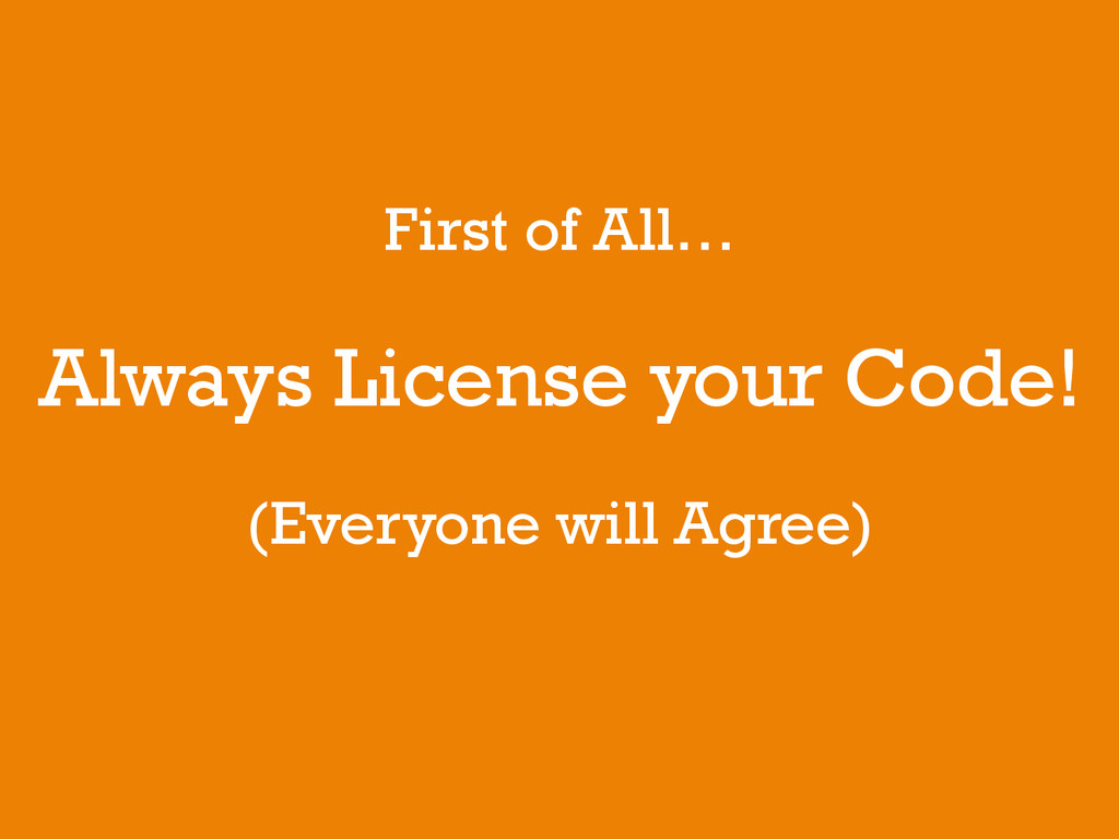 First of All… Always License your Code! (Everyo...