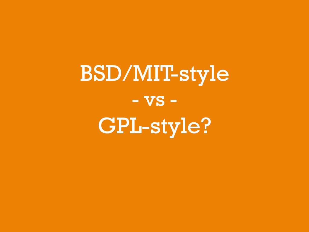 BSD/MIT-style - vs - GPL-style?
