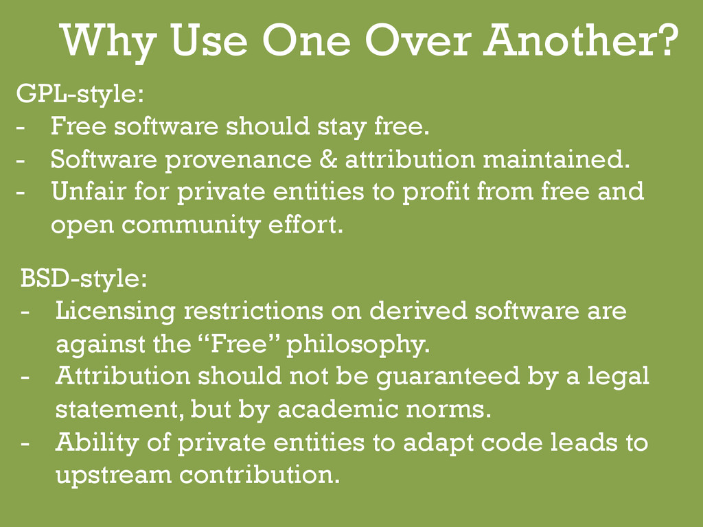 Why Use One Over Another? GPL-style: - Free so...