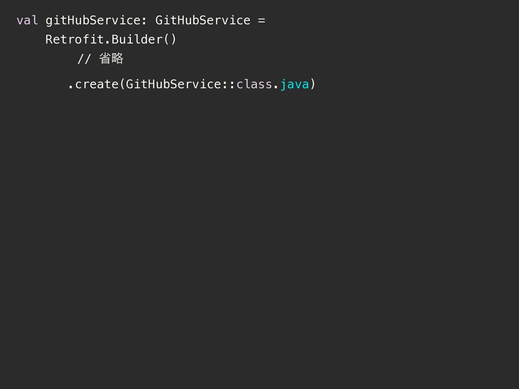val gitHubService: GitHubService = Retrofit.Bui...