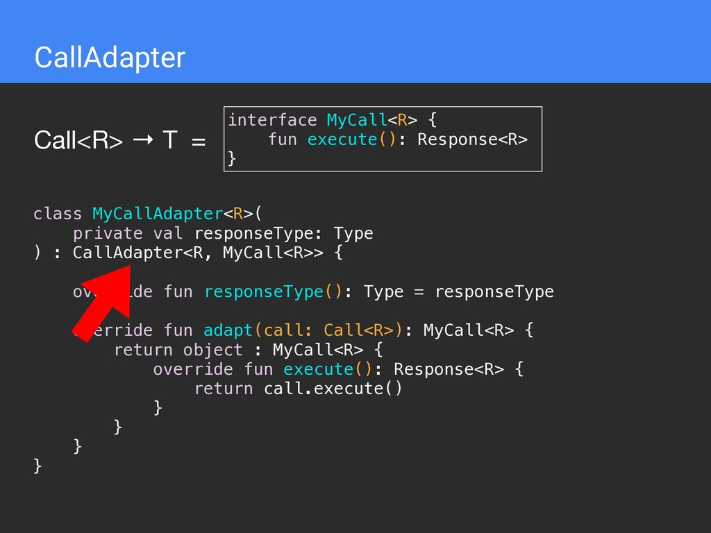 CallAdapter Call<R> → T = interface MyCall<R> {...