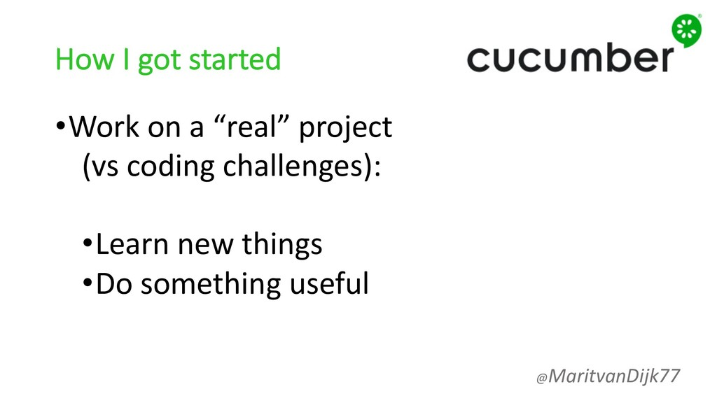 """How I got started •Work on a """"real"""" project (vs..."""
