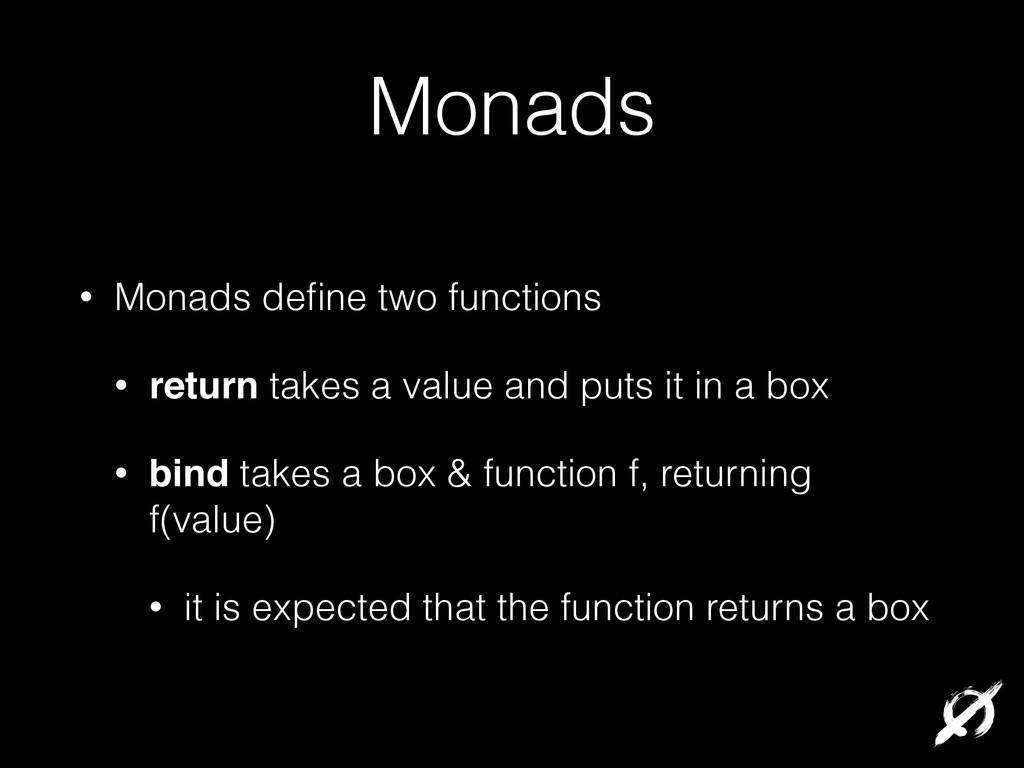 Monads • Monads define two functions • return ta...