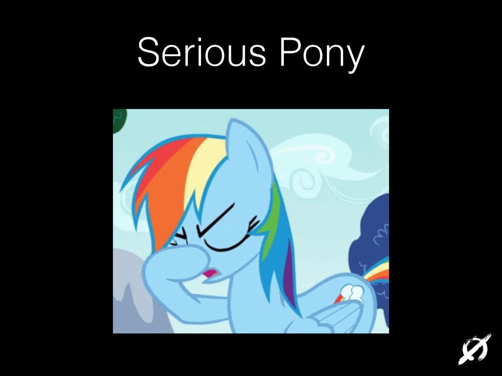Serious Pony
