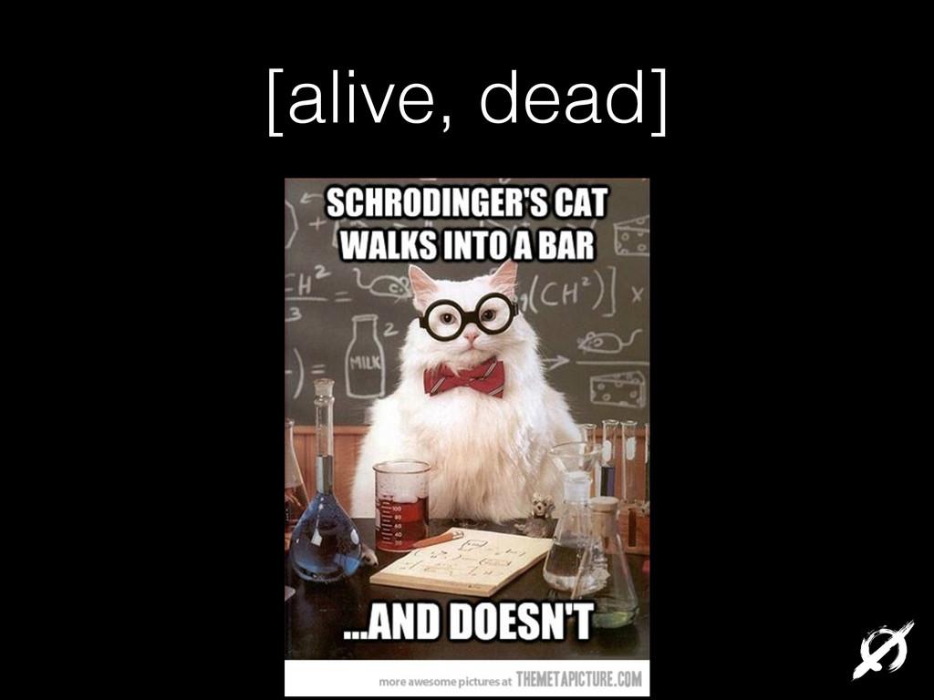[alive, dead]