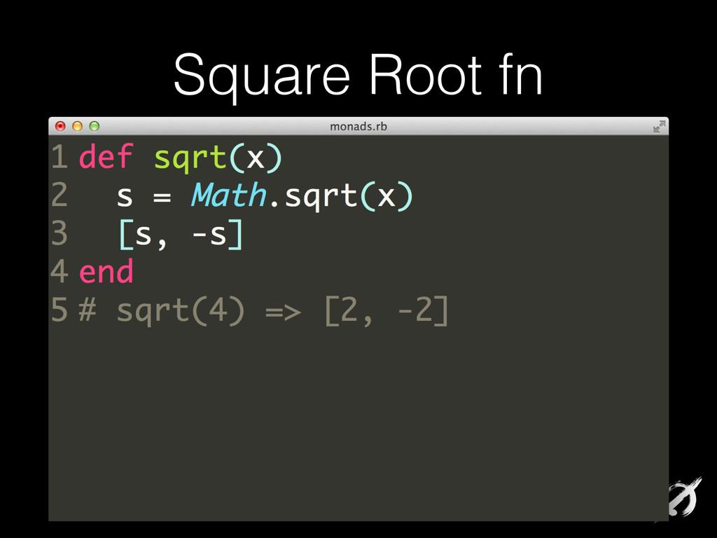 Square Root fn def sqrt(x) s = Math.sqrt(x) [s,...