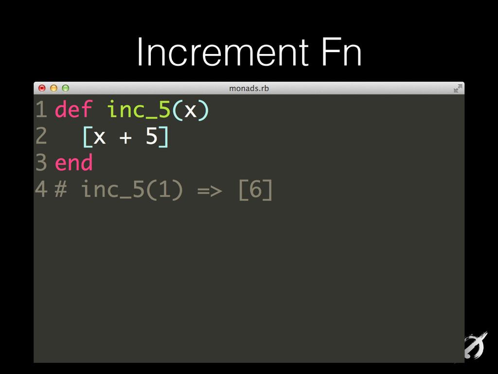 Increment Fn def inc_5(x) [x + 5] end # inc_5(1...