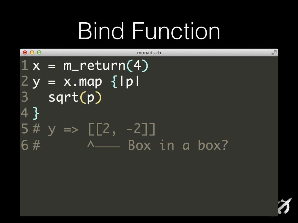 Bind Function x = m_return(4) y = x.map {|p| sq...