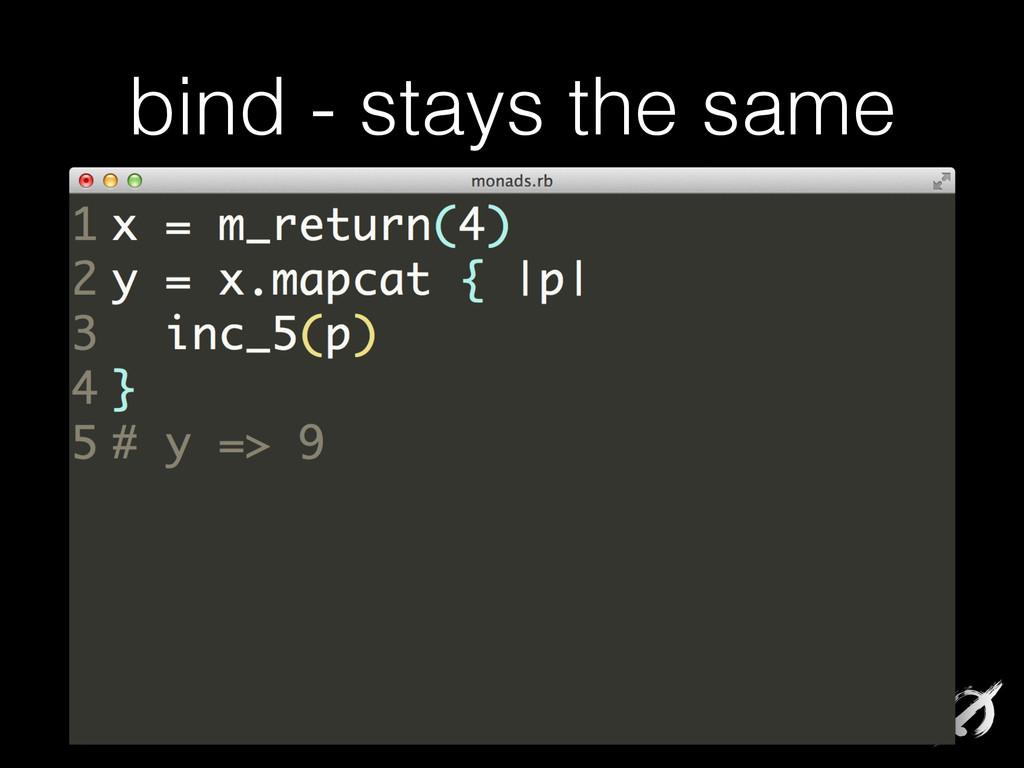 bind - stays the same x = m_return(4) y = x.map...
