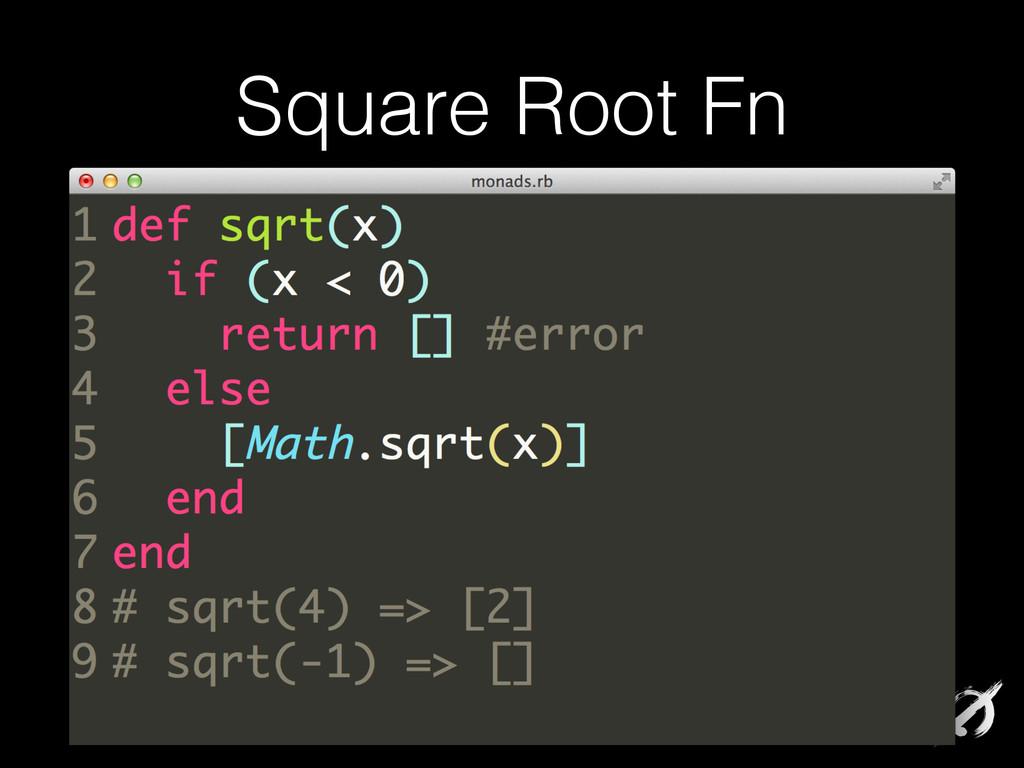 Square Root Fn def sqrt(x) if (x < 0) return []...