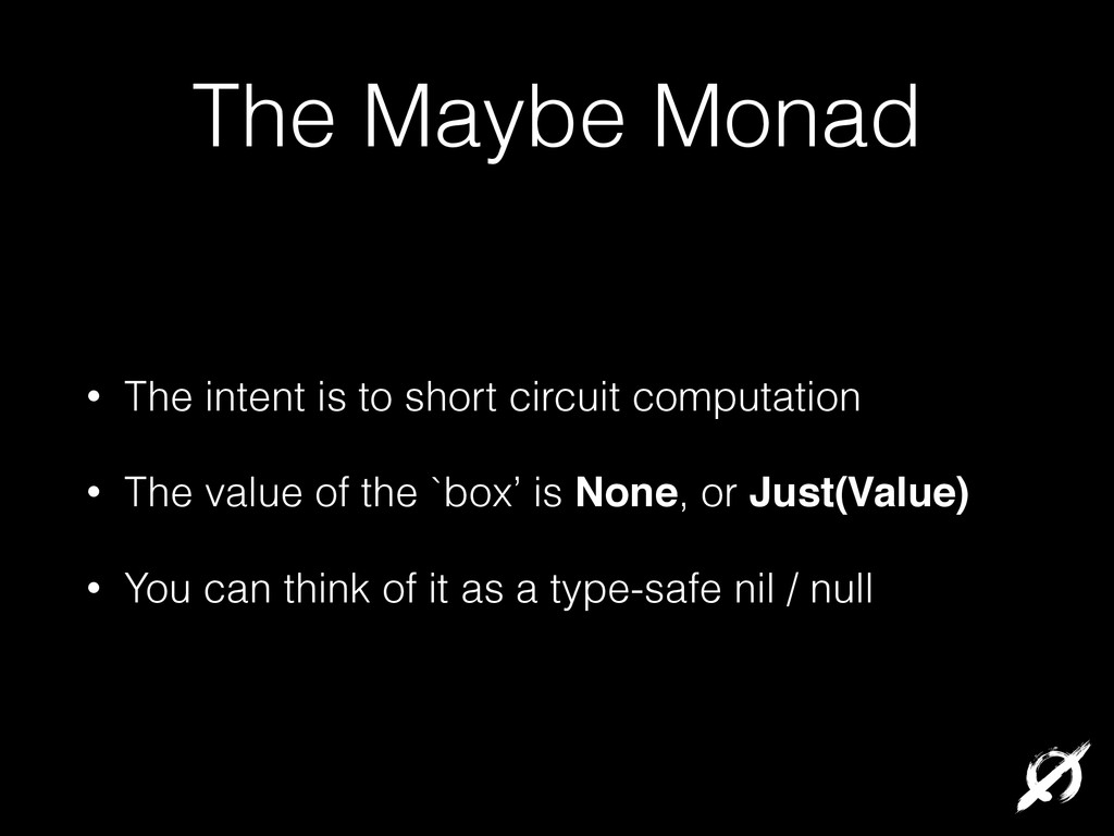 The Maybe Monad • The intent is to short circui...