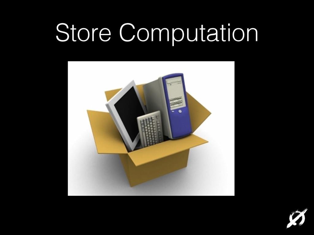 Store Computation